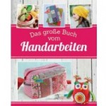 Das große Buch vom Handarbeiten - Häkeln Stricken Nähen
