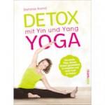 Detox mit Yin und Yang Yoga - Der sanfte Weg, deinen Körper ganzheitlich zu entgiften und neue Kraft zu tanken von Stefanie Arend