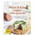 urst und Käse vegan: Einfache Rezepte für Cashew-Brie, Tofu-Bratwurst & Co. (GU einfach clever Relaunch 2007)