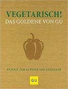 Vegetarisch! Das Goldene von GU: Rezepte zum Glänzen und Genießen von Adriane Andrea und Alessandra Redies
